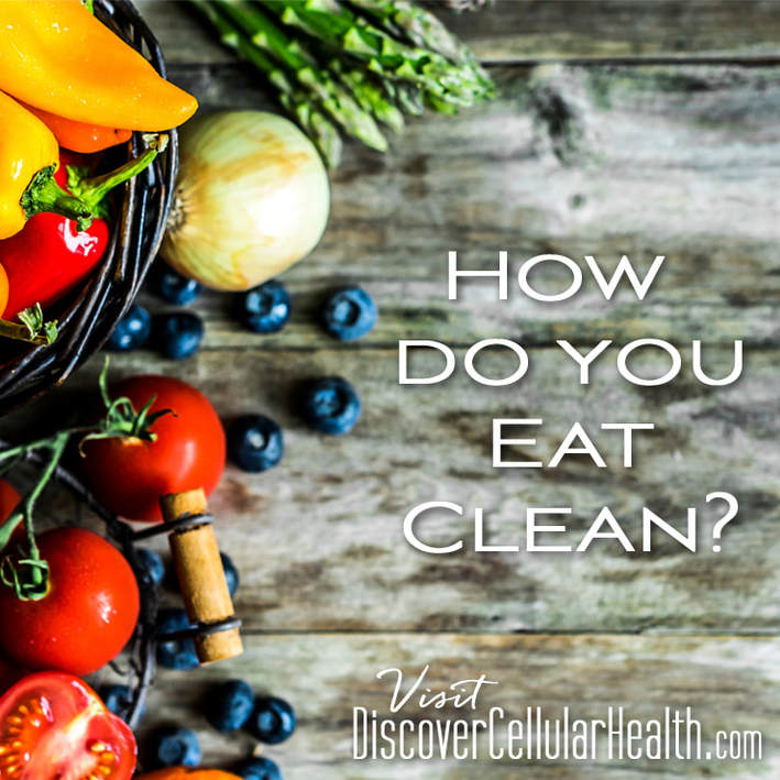 How do you Eat Clean? DiscoverCellularHealth.com